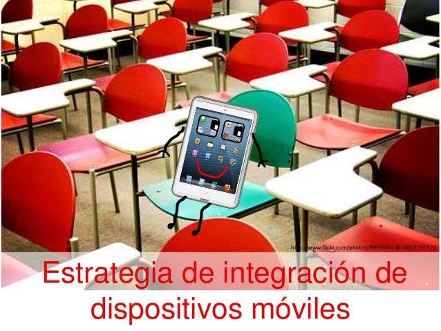 http://www.flickr.com/photos/89898604 @ N00/6550520  Estrategia de integración de dispositivos móviles