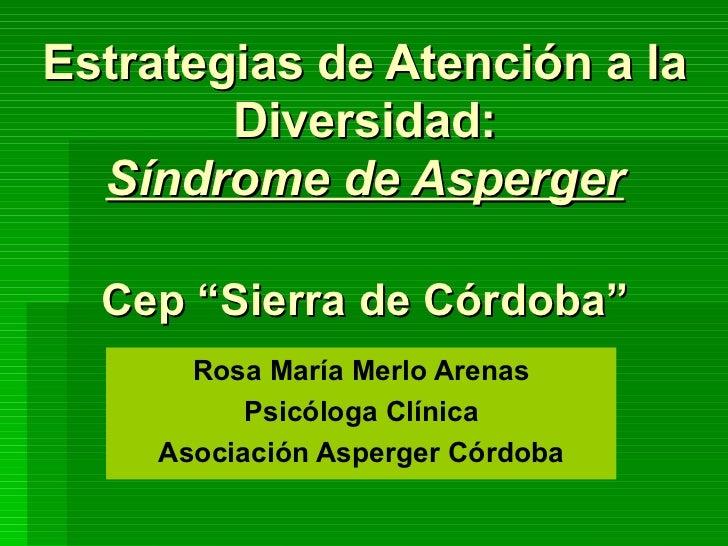"""Estrategias de Atención a la Diversidad: Síndrome de Asperger Cep """"Sierra de Córdoba"""" Rosa María Merlo Arenas Psicóloga Cl..."""