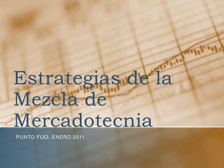 Estrategias de la Mezcla de Mercadotecnia<br />Punto fijo, Enero 2011<br />
