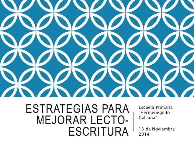 "ESTRATEGIAS PARA  MEJORAR LECTO-ESCRITURA  Escuela Primaria  ""Hermenegildo  Galeana""  13 de Noviembre  2014"