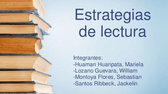 Estrategias de lectura Integrantes: -Huaman Huaripata, Mariela -Lozano Guevara, William -Montoya Flores, Sebastian -Santos...