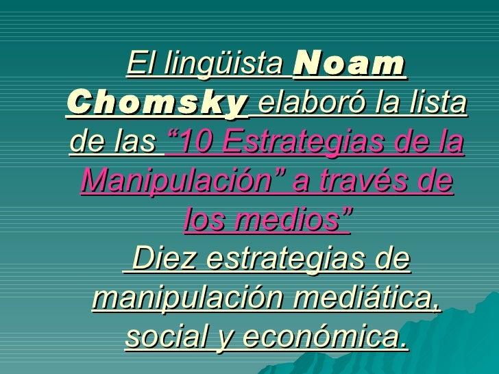 """El lingüista  Noam Chomsky  elaboró la lista de las  """"10 Estrategias de la Manipulación"""" a través de los medios""""  Diez est..."""