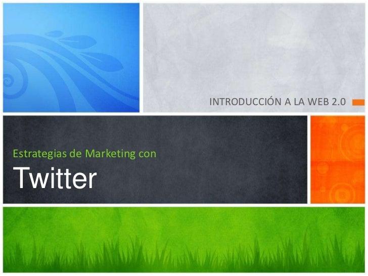 INTRODUCCIÓN A LA WEB 2.0<br />Estrategias de Marketing conTwitter<br />