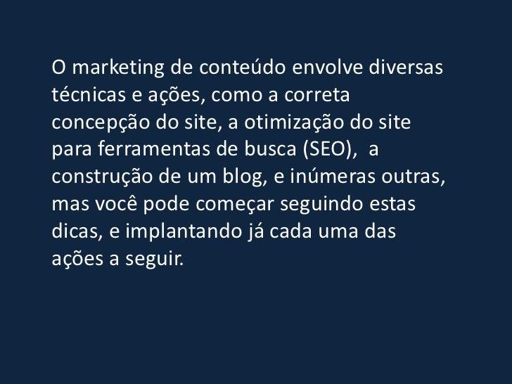 O marketing de conteúdo envolve diversastécnicas e ações, como a corretaconcepção do site, a otimização do sitepara ferram...