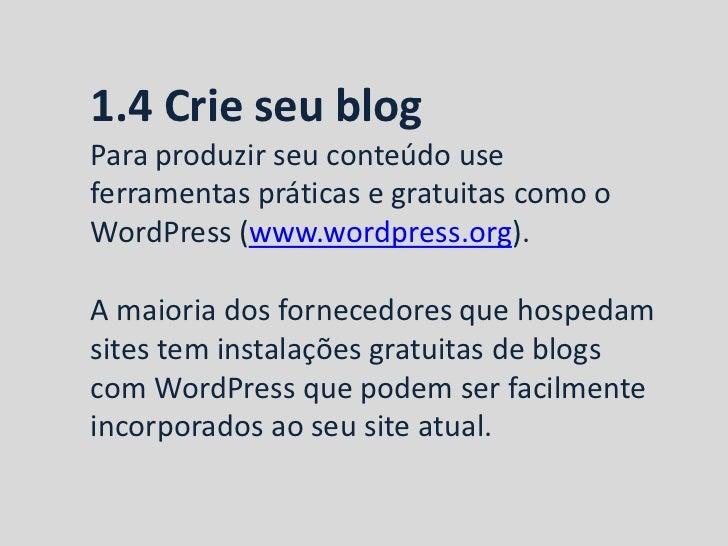 1.4 Crie seu blogPara produzir seu conteúdo useferramentas práticas e gratuitas como oWordPress (www.wordpress.org).A maio...