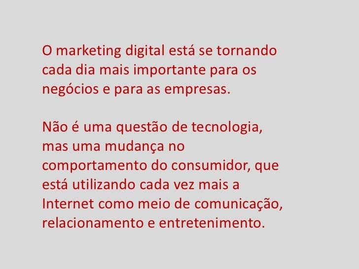 O marketing digital está se tornandocada dia mais importante para osnegócios e para as empresas.Não é uma questão de tecno...