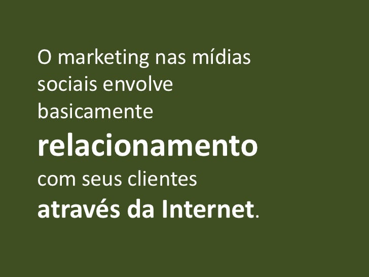 O marketing nas mídiassociais envolvebasicamenterelacionamentocom seus clientesatravés da Internet.