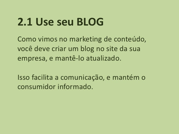 2.1 Use seu BLOGComo vimos no marketing de conteúdo,você deve criar um blog no site da suaempresa, e mantê-lo atualizado.I...