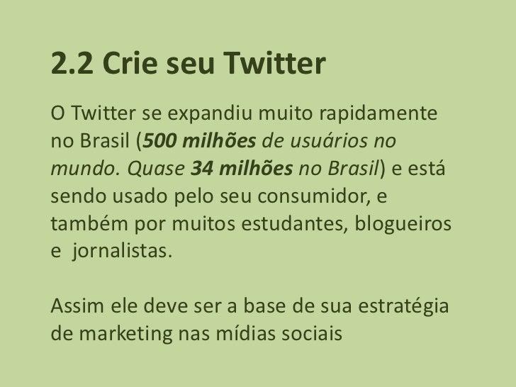 2.2 Crie seu TwitterO Twitter se expandiu muito rapidamenteno Brasil (500 milhões de usuários nomundo. Quase 34 milhões no...
