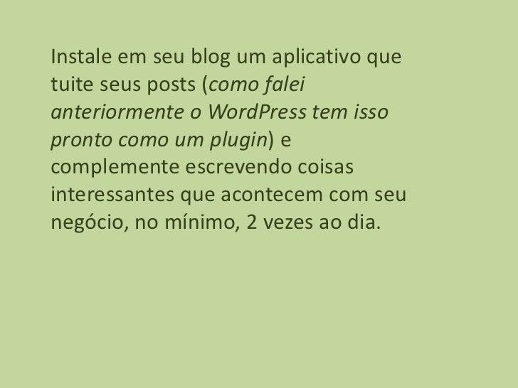 Instale em seu blog um aplicativo quetuite seus posts (como faleianteriormente o WordPress tem issopronto como um plugin) ...