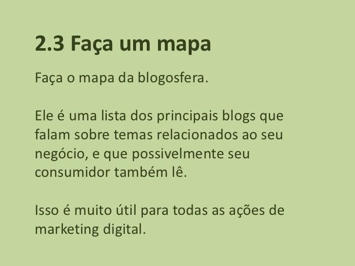 2.3 Faça um mapaFaça o mapa da blogosfera.Ele é uma lista dos principais blogs quefalam sobre temas relacionados ao seuneg...