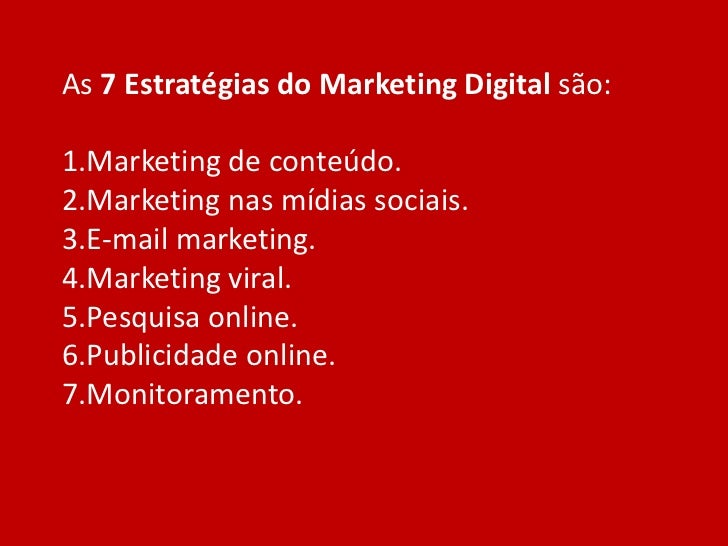 As 7 Estratégias do Marketing Digital são:1.Marketing de conteúdo.2.Marketing nas mídias sociais.3.E-mail marketing.4.Mark...