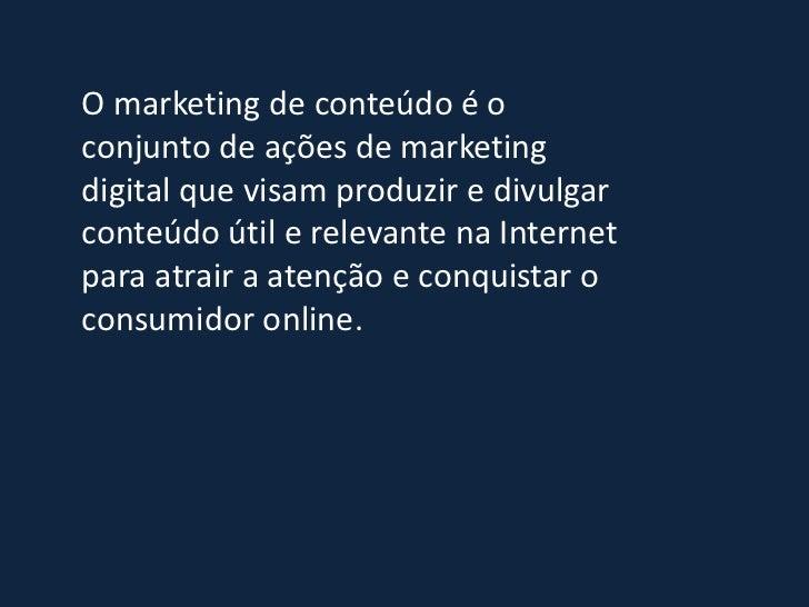 O marketing de conteúdo é oconjunto de ações de marketingdigital que visam produzir e divulgarconteúdo útil e relevante na...