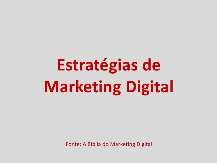 Estratégias deMarketing Digital  Fonte: A Bíblia do Marketing Digital
