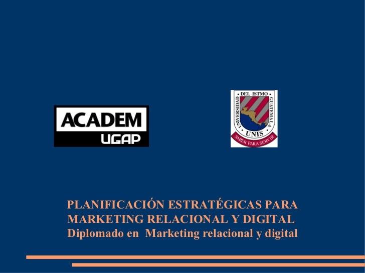 PLANIFICACIÓN ESTRATÉGICAS PARA MARKETING RELACIONAL Y DIGITAL  Diplomado en  Marketing relacional y digital