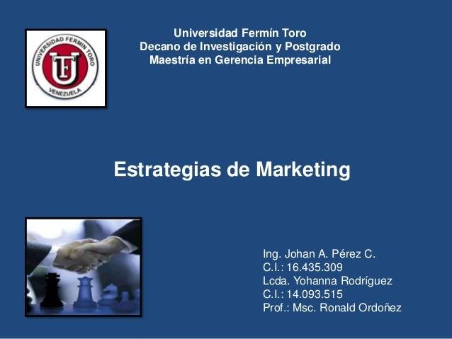 Universidad Fermín Toro  Decano de Investigación y Postgrado   Maestría en Gerencia EmpresarialEstrategias de Marketing   ...
