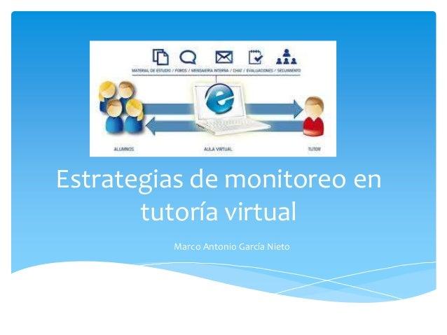 Estrategias de monitoreo en tutoría virtual Marco Antonio García Nieto