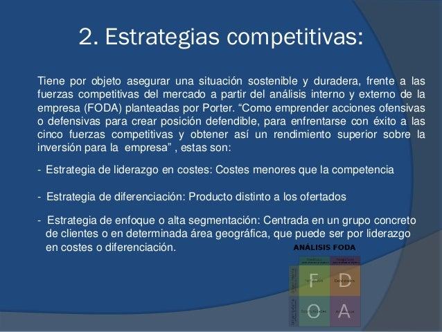 2. Estrategias competitivas: Tiene por objeto asegurar una situación sostenible y duradera, frente a las fuerzas competiti...