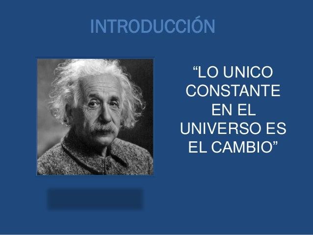 """""""LO UNICO CONSTANTE EN EL UNIVERSO ES EL CAMBIO"""" INTRODUCCIÓN"""