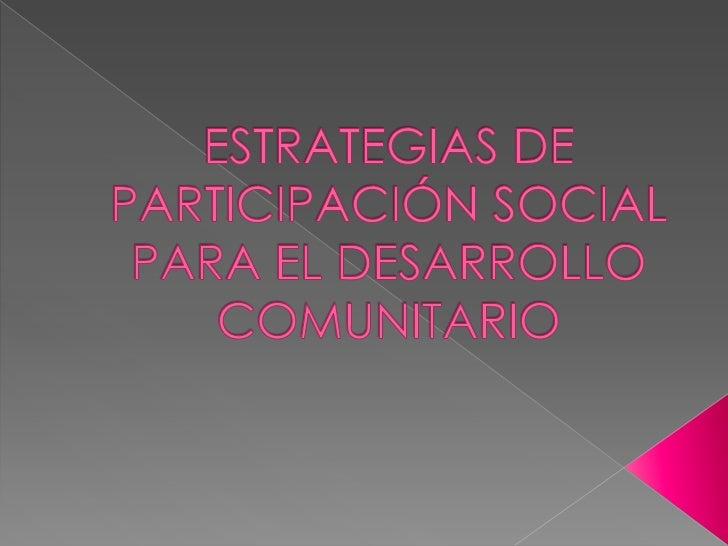    PARTICIPACION SOCIAL.- Es un soporte    fundamental de todo objeto que    promueve el progreso de una    comunidad.  ...