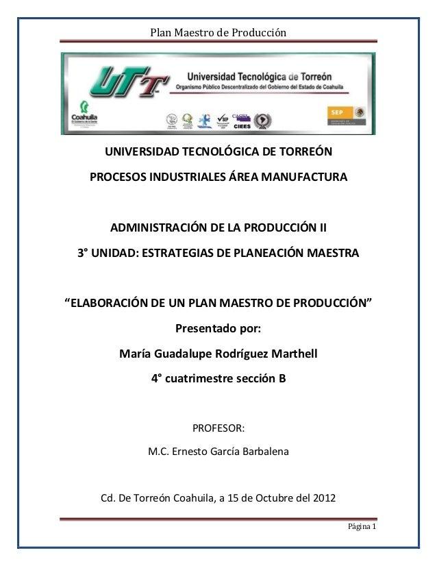 Plan Maestro de Producción     UNIVERSIDAD TECNOLÓGICA DE TORREÓN   PROCESOS INDUSTRIALES ÁREA MANUFACTURA      ADMINISTRA...