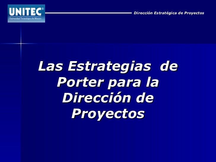 Dirección Estratégica de Proyectos Las Estrategias  de Porter para la Dirección de Proyectos