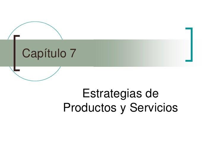 Capítulo 7          Estrategias de       Productos y Servicios