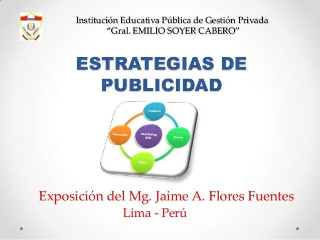 """Institución Educativa Pública de Gestión Privada """"Gral. EMILIO SOYER CABERO""""  ESTRATEGIAS DE PUBLICIDAD  Exposición del Mg..."""