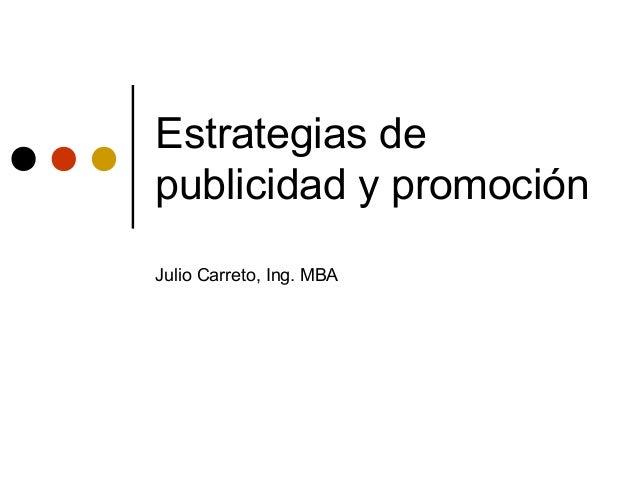 Estrategias de publicidad y promoción Julio Carreto, Ing. MBA