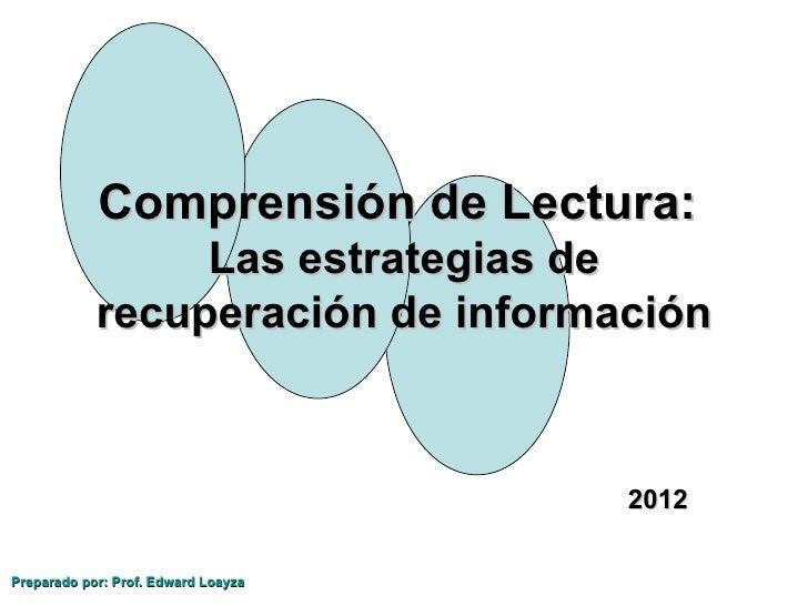 Comprensión de Lectura:                 Las estrategias de            recuperación de información                         ...
