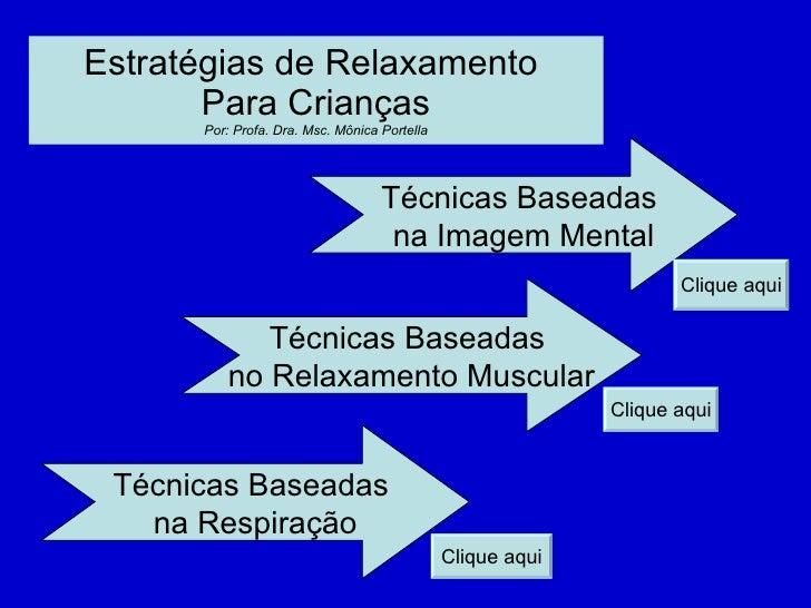 Estratégias de Relaxamento  Para Crianças Por: Profa. Dra. Msc. Mônica Portella Técnicas Baseadas  na Imagem Mental Técnic...