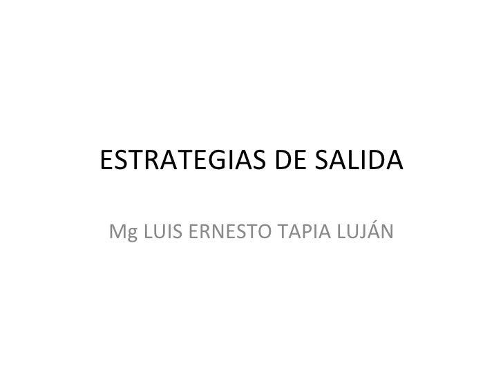 ESTRATEGIAS DE SALIDA Mg LUIS ERNESTO TAPIA LUJÁN