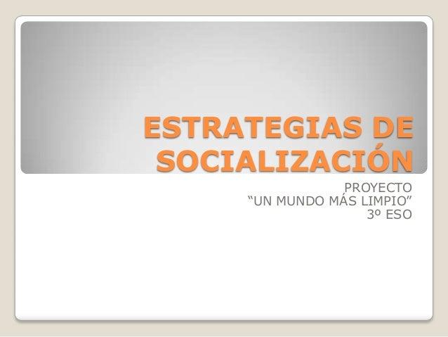 """ESTRATEGIAS DE SOCIALIZACIÓN PROYECTO """"UN MUNDO MÁS LIMPIO"""" 3º ESO"""