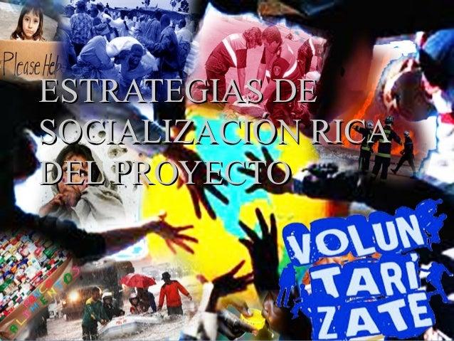 16/05/14 1 ESTRATEGIAS DEESTRATEGIAS DE SOCIALIZACIÓN RICASOCIALIZACIÓN RICA DEL PROYECTODEL PROYECTO