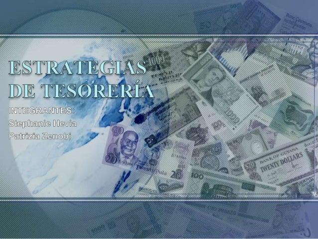 Tesorería • Manejo efectivo y eficiente de los recursos y necesidades monetarias de la empresa, bajo un entorno económico ...