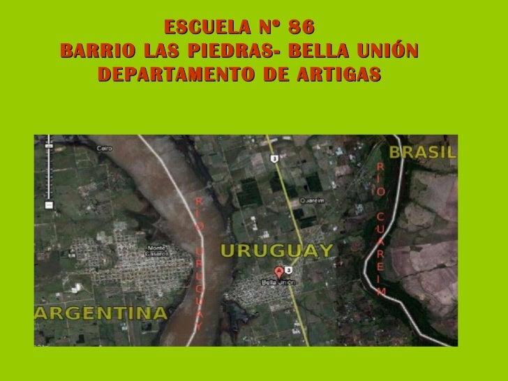 ESCUELA Nº 86BARRIO LAS PIEDRAS- BELLA UNIÓN   DEPARTAMENTO DE ARTIGAS
