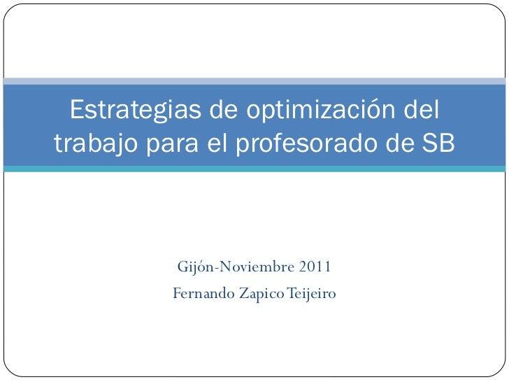 Gijón-Noviembre 2011 Fernando Zapico Teijeiro Estrategias de optimización del trabajo para el profesorado de SB
