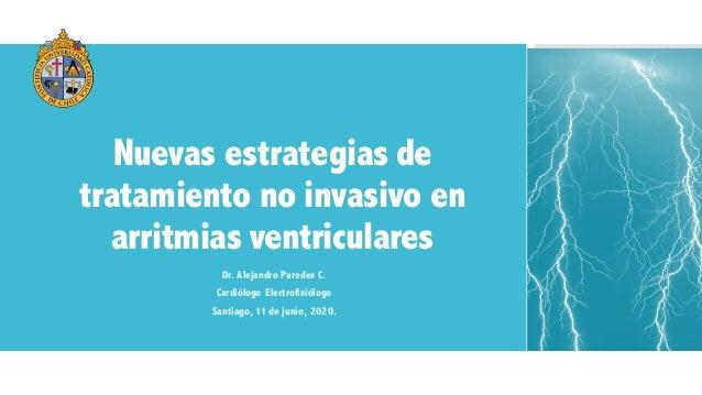 Nuevas estrategias de tratamiento no invasivo en arritmias ventriculares Dr. Alejandro Paredes C. Cardiólogo Electrofisiól...