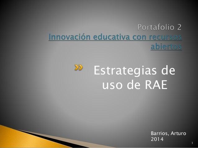 Estrategias de  uso de RAE  1  Barrios, Arturo  2014