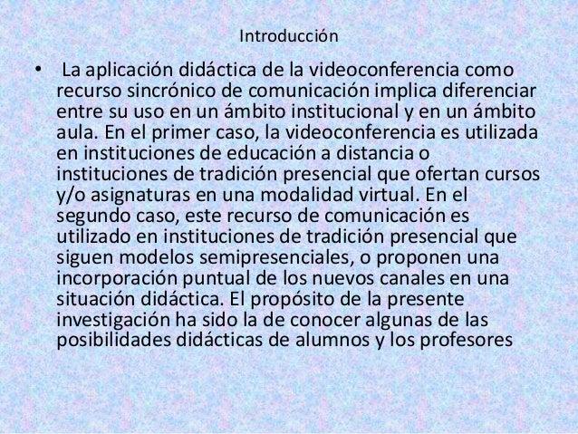 Introducción• La aplicación didáctica de la videoconferencia como  recurso sincrónico de comunicación implica diferenciar ...