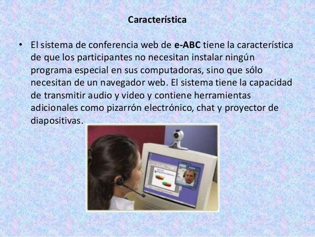 Característica• El sistema de conferencia web de e-ABC tiene la característica  de que los participantes no necesitan inst...