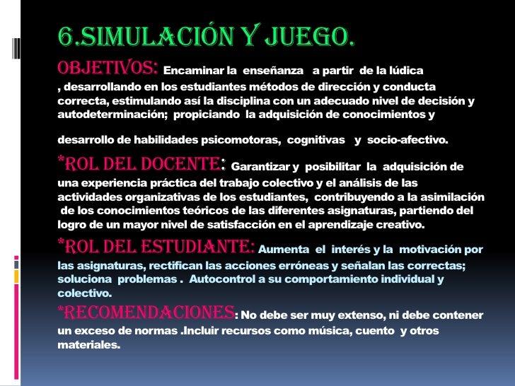 6.Simulación y juego.Objetivos: Encaminar la  enseñanza   a partir  de la lúdica , desarrollando en los estudiantes método...