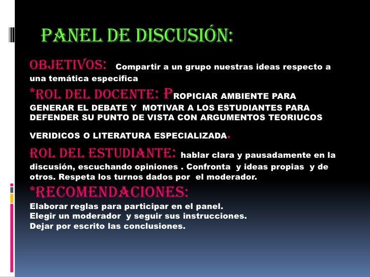 PANEL DE DISCUSIÓN:<br />Objetivos:  Compartir a un grupo nuestras ideas respecto a una temática especifica *Rol del docen...