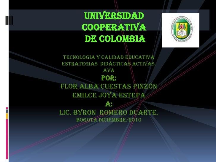 UNIVERSIDAD <br />COOPERATIVA<br /> DE COLOMBIA <br />TECNOLOGIA Y CALIDAD EDUCATIVA<br />Estrategias  didácticas activas....