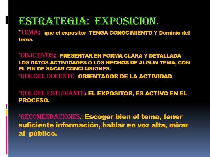 estrategia:  EXPOSICION.*Tema:  que el expositor  TENGA CONOCIMIENTO Y Dominio del tema.*Objetivos:  PRESENTAR EN FORMA CL...