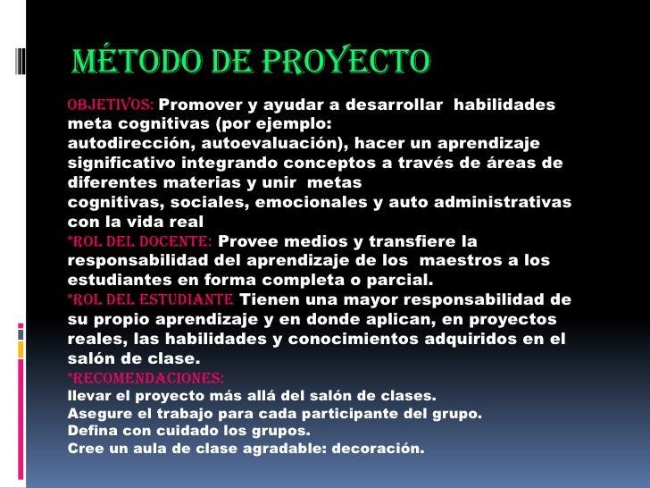 Método de proyecto<br />Objetivos: Promover y ayudar a desarrollar  habilidades meta cognitivas (por ejemplo: autodirecció...