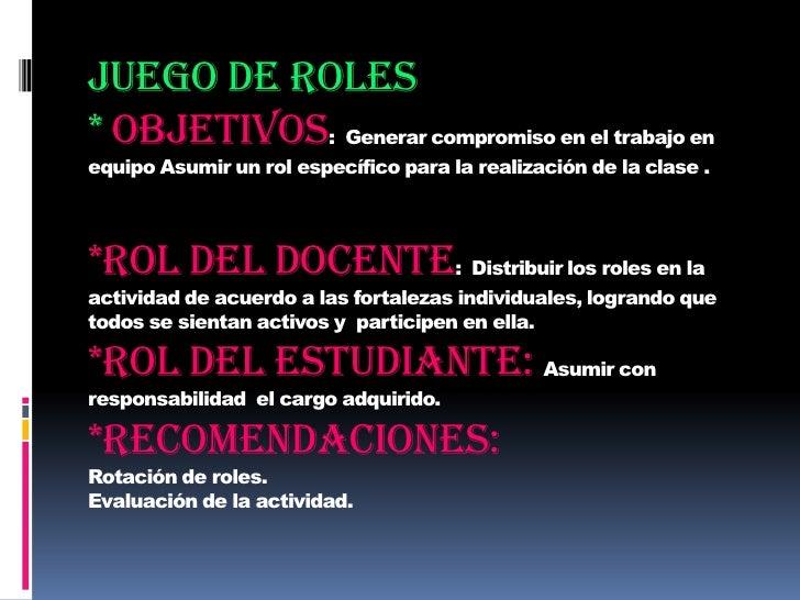 Juego de roles* Objetivos:  Generar compromiso en el trabajo en equipo Asumir un rol específico para la realización de la ...