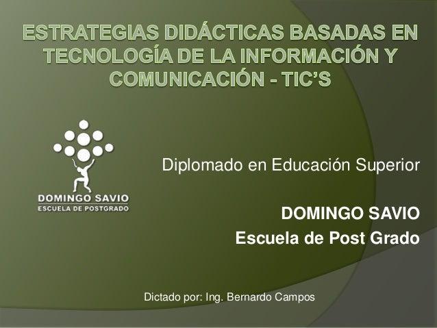 Diplomado en Educación SuperiorDOMINGO SAVIOEscuela de Post GradoDictado por: Ing. Bernardo Campos