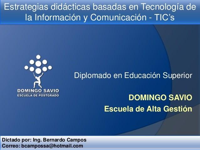 Estrategias didácticas basadas en Tecnología de la Información y Comunicación - TIC's  Diplomado en Educación Superior DOM...