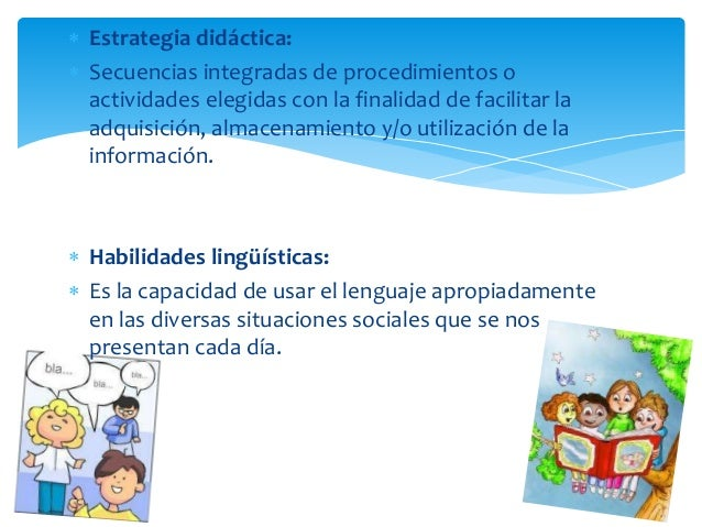  Estrategia didáctica:  Secuencias integradas de procedimientos o actividades elegidas con la finalidad de facilitar la ...